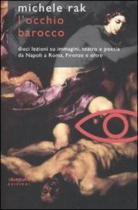 L' occhio barocco. Dieci lezioni su immagini, teatro e poesia da Napoli a Roma, Firenze e oltre