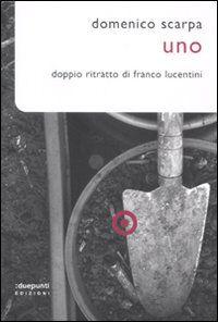 Uno. Doppio ritratto di Franco Lucentini
