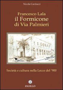 Francesco Lala. Il formicone di via Palmieri. Società e cultura nella Lecce del '900