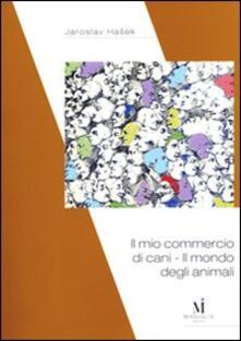 Il mio commercio di cani. Il mondo degli animali - Jaroslav Hasek - copertina