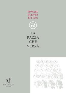 La razza che verrà - Edward Bulwer Lytton,C. Previtali - ebook