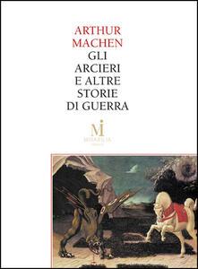 Gli arcieri e altre leggende di guerra-Il terrore - F. Bussotti,Arthur Machen - ebook
