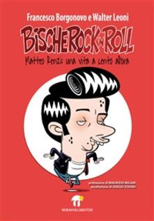 Bischerock'n roll. Matteo Renzi: una vita a cento all'ora - Francesco Borgonovo,Walter Leoni - ebook