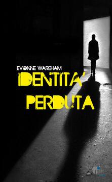Identità perduta - Evonne Wareham - ebook