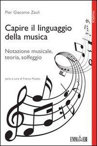 Capire il linguaggio della musica. Notazione musicale, teoria, solfeggio - Zauli Pier Giacomo - wuz.it
