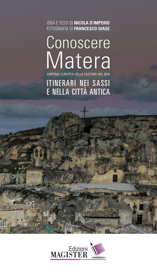 Conoscere Matera. Capitale europea della cultura nel 2019. Itinerari nei Sassi e nella città antica