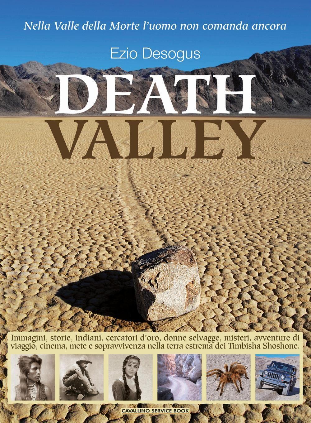 Death valley. Immagini, storie, indiani, cercatori d'oro... misteri, avventure di viaggio, cinema, mete e sopravvivenza nella terra estrema dei Timbisha Shoshone