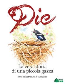 Pie. La vera storia di una piccola gazza - Susy Renzi - copertina