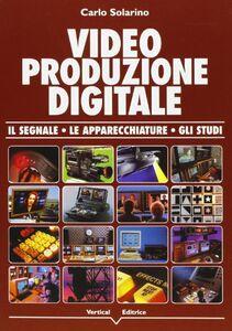 Video produzione digitale. Il segnale, le apparecchiature, gli studi