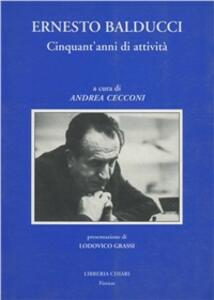 Ernesto Balducci. Cinquant'anni di attività