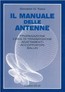 Il manuale delle antenne. Propagazione, linee di trasmissione, adattamenti, accoppiatori, balum