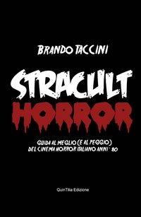 Stracult horror. Guida al meglio (e al peggio) del cinema horror italiano anni '80 - Taccini Brando - wuz.it