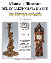Manuale illustrato del collezionista d'arte. Saper distinguere tra autentico e falso, antico e recente, originale e copia. Vol. 2