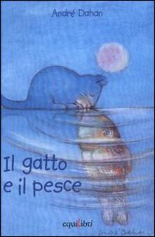 Listadelpopolo.it Il gatto e il pesce. Ediz. illustrata Image
