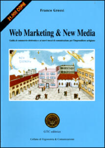 Web Marketing & New Media. Guida al commercio elettronico e ai nuovi mezzi di comunicazione per l'imprenditore artigiano
