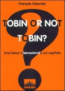 Filippodegasperi.it Tobin or not Tobin? Una tassa internazionale sul capitale Image