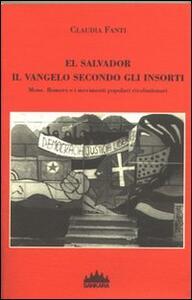 El Salvador, il vangelo secondo gli insorti. Mons Romero e i movimenti popolari rivoluzionari - Claudia Fanti - copertina
