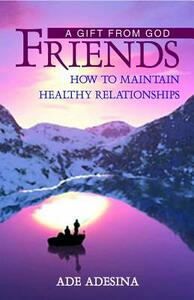 Friends: a gift from God. How to maintain healthy relationships - Ade Adesina - copertina