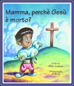 Mamma, perché Gesù è morto? - Dian Layton - copertina