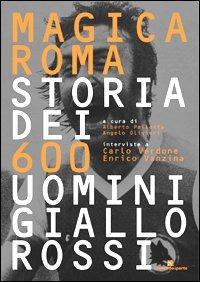 Magica Roma. Storia dei 600 uomini giallorossi - Pallotta Alberto Olivieri Angelo - wuz.it
