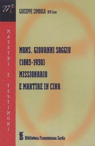 Mons. Giovanni Soggiu (1883-1930). Missionario e martire in Cina - Giuseppe Simbula - copertina