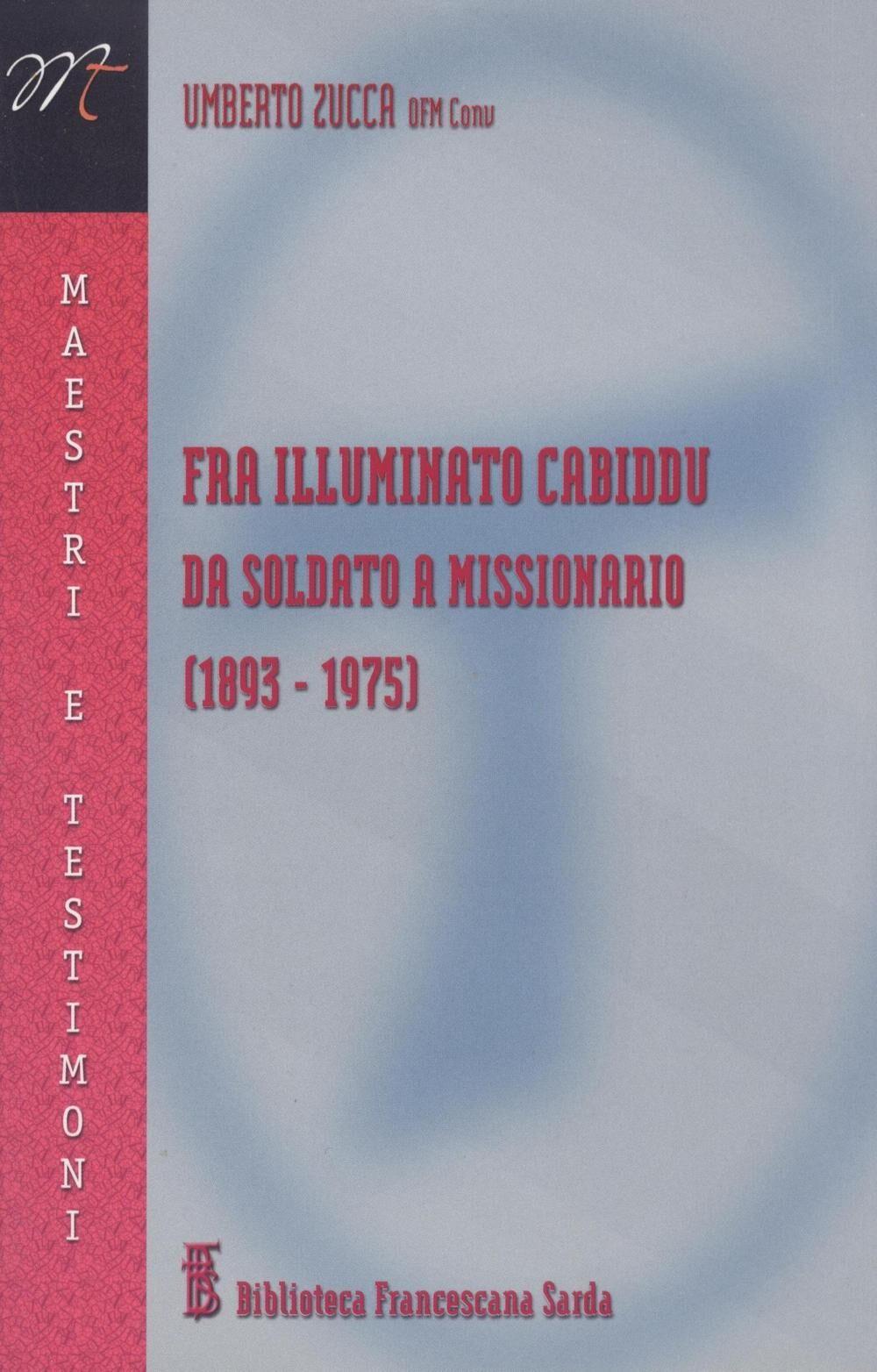 Fra Illuminato Cabiddu. Da soldato a missionario (1893-1975)