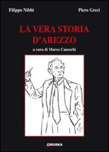 La vera storia di Arezzo - Filippo Nibbi,Piero Greci - copertina