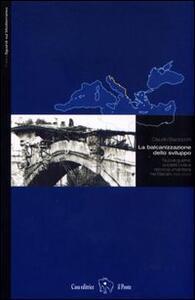 La balcanizzazione dello sviluppo. Nuove guerre, società civile e retorica umanitaria nei Balcani (1991-2003) - Claudio Bazzocchi - copertina