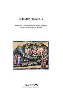 La Divina Commedia. Manoscritto 1102 della Biblioteca Angelica di Roma: commentarii all'edizione facsimile. Ediz. critica - Dante Alighieri - copertina