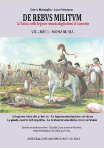 De rebus militum. La tattica della legione romana dagli albori al tramonto. Vol. 1: Monarchia. - Dario Battaglia,Luca Ventura - copertina