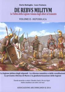 De rebus militum. La tattica della legione romana dagli albori al tramonto. Vol. 2: Repubblica. - Dario Battaglia,Luca Ventura - copertina