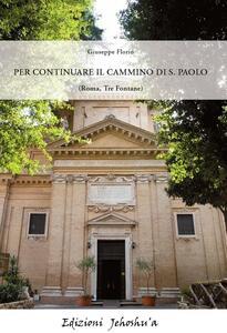 Per continuare il cammino di S. Paolo (Roma, Tre fontane)