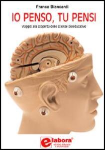 Io penso, tu pensi. Viaggio nel mondo delle scienze bioeducative - Franco Biancardi - copertina