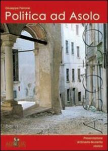 Politica ad Asolo. Dal 1970 al 1981... e 1992 tra cronaca e storia - Giuseppe Perrone - copertina