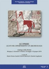 Scoprire. Scavi del Dipartimento di archeologia. Catalogo della mostra (Bologna, 18 maggio-18 giugno 2004)
