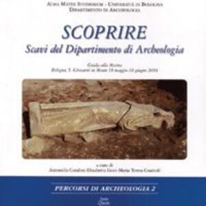 Scoprire. Scavi del Dipartimento di archeologia. Guida alla mostra (Bologna, 18 maggio-18 giugno 2004)