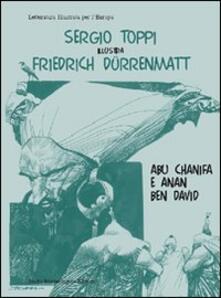 Atomicabionda-ilfilm.it Sergio Toppi illustra Friedrich Dürrenmatt, Abu Chanifa e Anan ben D avid. Ediz. italiana e tedesca Image