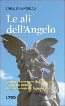 Le ali dell'angelo. La prima guerra mondiale a Bormio vissuta dai bambini del comandante del forte di Oga - Ideale Cannella - copertina