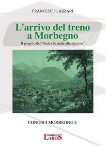 L' arrivo del treno a Morbegno. Il progetto del «Viale che mette alla stazione» - Francesco Lazzari - copertina