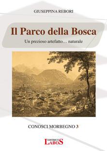 Il Parco della Bosca. Un prezioso artefatto... naturale - Giuseppina Rebori - copertina