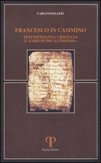 Francesco in cammino. Testimonianza cristiana e «lodi di Dio altissimo»