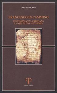 Francesco in cammino. Testimonianza cristiana e «lodi di Dio altissimo» - Carlo Paolazzi - copertina