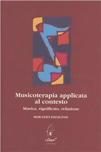 Musicoterapia applicata al contesto. Musica, significato, relazione - Mercedes Pavlicevic - copertina