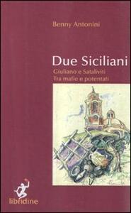 Due siciliani. Giuliano e Sataliviti tra mafie e potentati - Baldassarre Antonini - copertina