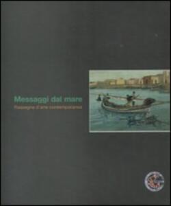 Messaggi dal mare. Rassegna d'arte contemporanea - copertina