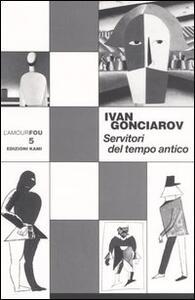 Servitori del tempo antico - Ivan Gonciarov - copertina