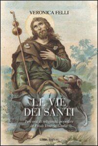 Le vie dei santi. Percorsi di religiosità popolare in Friuli Venezia Giulia