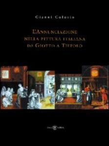 L' annunciazione nella pittura italiana da Giotto a Tiepolo - Gianni Colosio - copertina