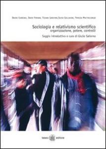 Sociologia e relativismo scientifico. Organizzazione, potere, controlli - Davide Carbonai,Dario Ferrara,Tiziana Garofano - copertina