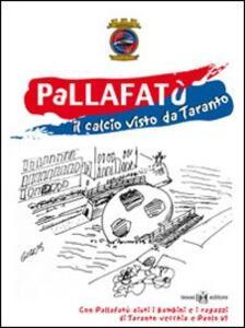 Pallafatù. Il calcio visto da Taranto - Peppe Aquaro,Leo Spalluto,Mimmo Carrieri - copertina